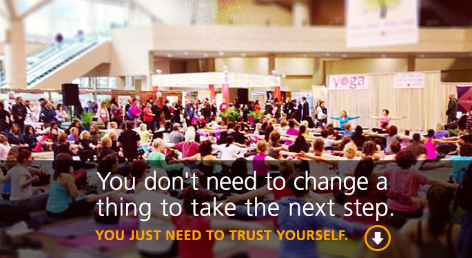 You don't need to change a thing about yourself to take the next step. You just need to trust. We'll teach you how.